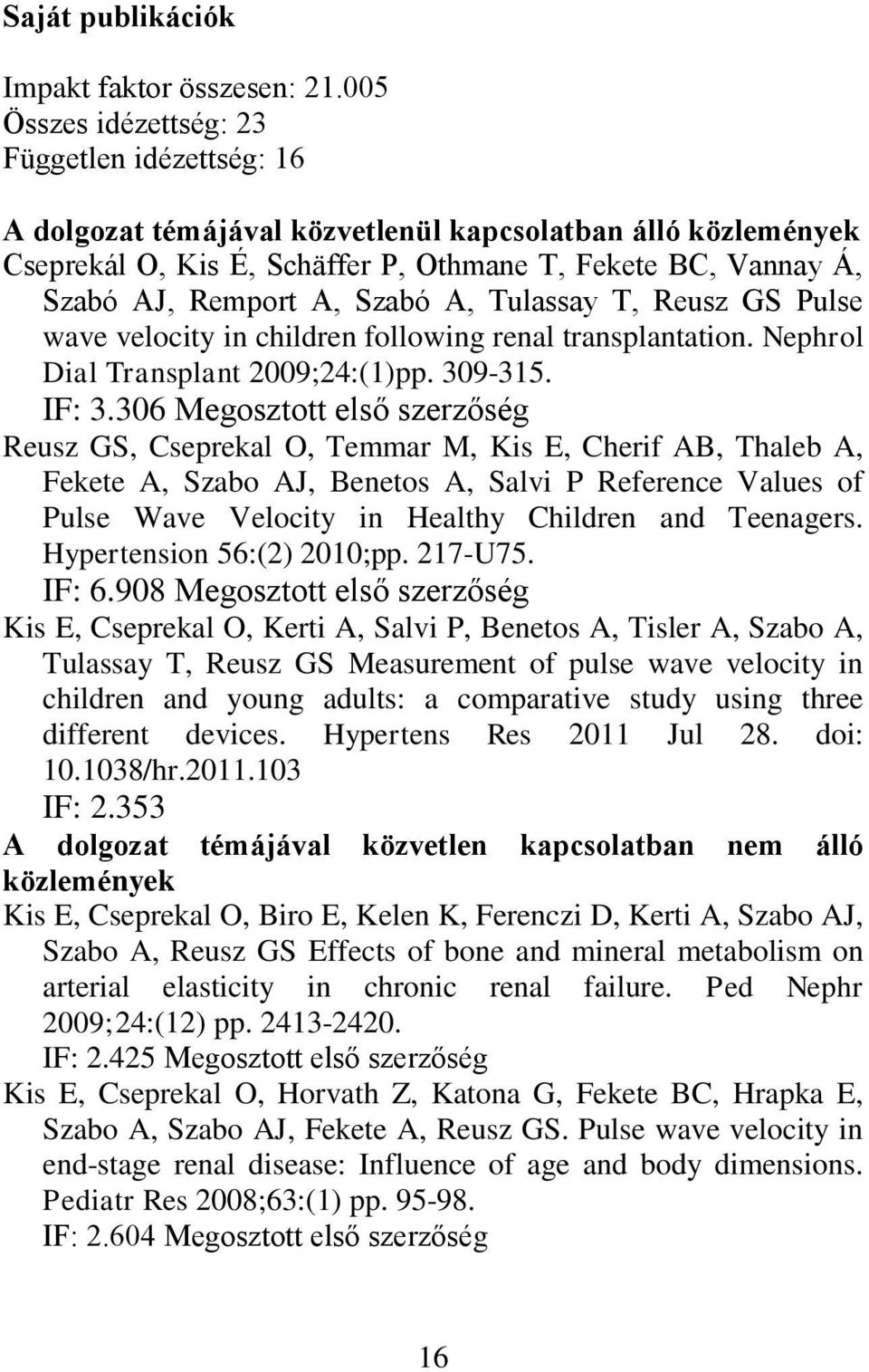 Szabó A, Tulassay T, Reusz GS Pulse wave velocity in children following renal transplantation. Nephrol Dial Transplant 2009;24:(1)pp. 309-315. IF: 3.
