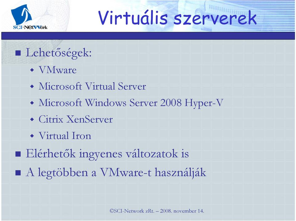 Hyper-V Citrix XenServer Virtual Iron Elérhetık