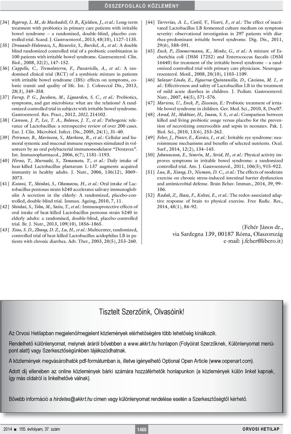 [35] Drouault-Holowacz, S., Bieuvelet, S., Burckel, A., et al.: A double blind randomized controlled trial of a probiotic combination in 100 patients with irritable bowel syndrome. Gastroenterol.