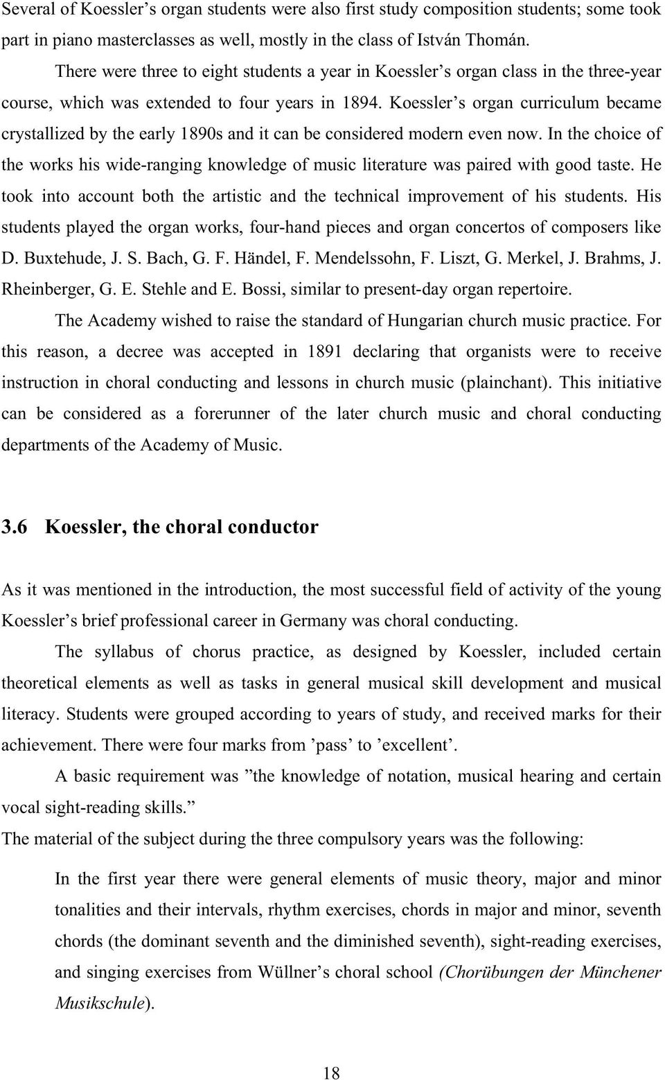 Koessler s organ curriculum became crystallized by the early 1890s and it can be considered modern even now.