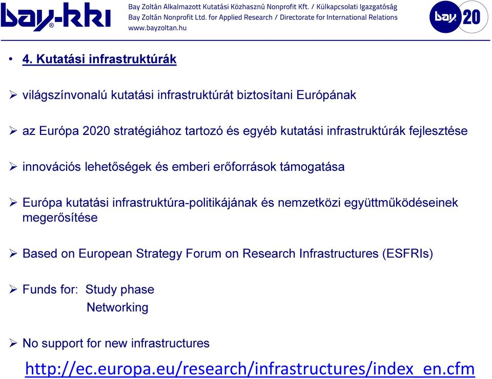 infrastruktúra-politikájának és nemzetközi együttműködéseinek megerősítése Based on European Strategy Forum on Research