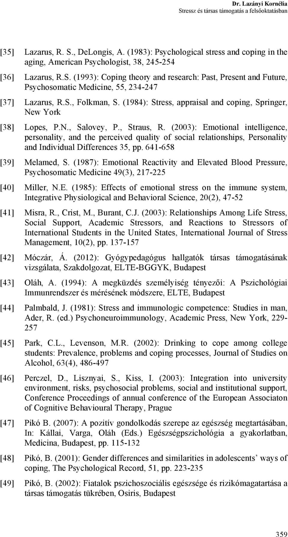 (2003): Emotional intelligence, personality, and the perceived quality of social relationships, Personality and Individual Differences 35, pp. 641-658 [39] Melamed, S.