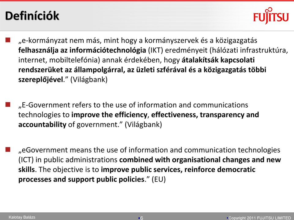 (Világbank) E-Government refers to the use of information and communications technologies to improve the efficiency, effectiveness, transparency and accountability of government.