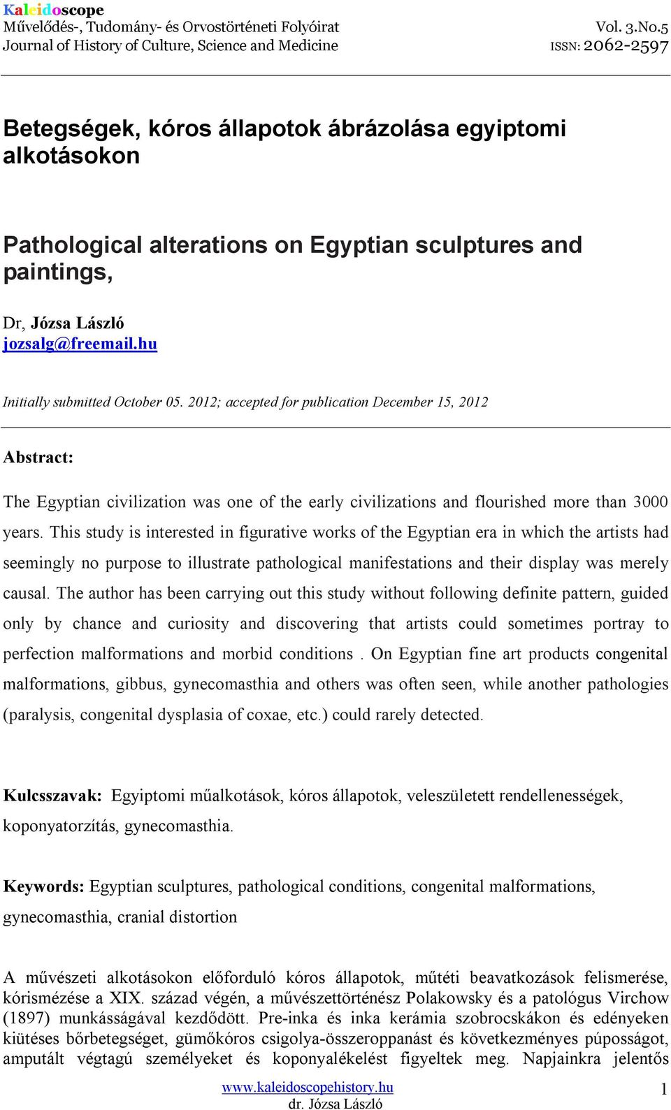 This study is interested in figurative works of the Egyptian era in which the artists had seemingly no purpose to illustrate pathological manifestations and their display was merely causal.