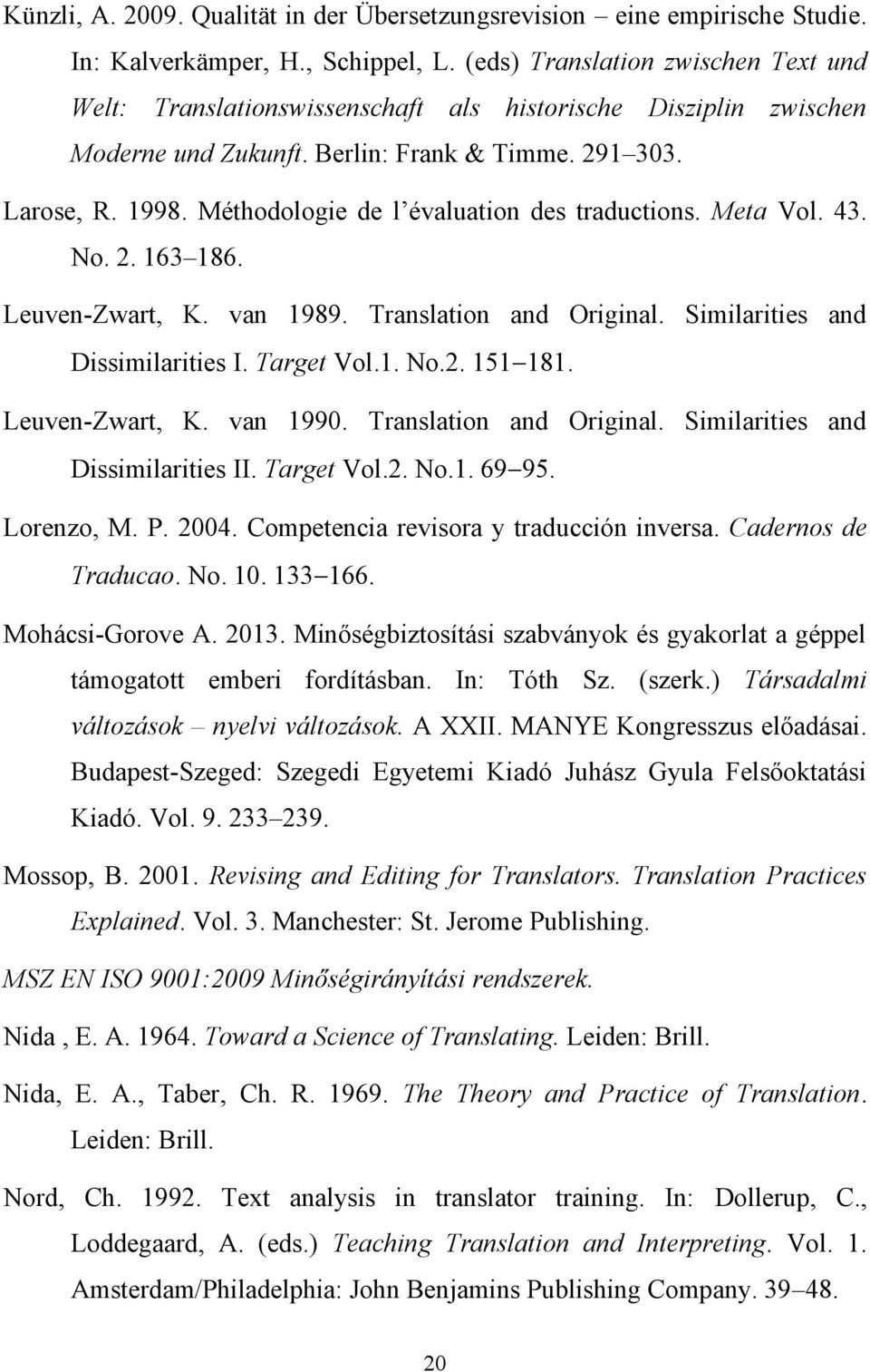 Méthodologie de l évaluation des traductions. Meta Vol. 43. No. 2. 163 186. Leuven-Zwart, K. van 1989. Translation and Original. Similarities and Dissimilarities I. Target Vol.1. No.2. 151 181.