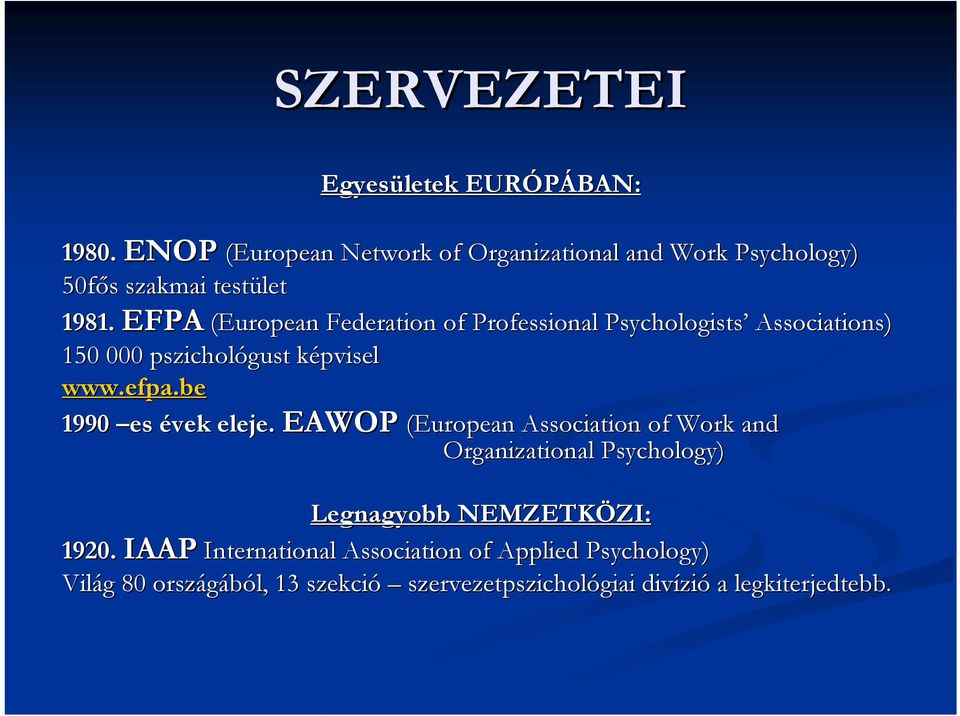 EFPA (European Federation of Professional Psychologists Associations) 150 000 pszichológust képviselk www.efpa.