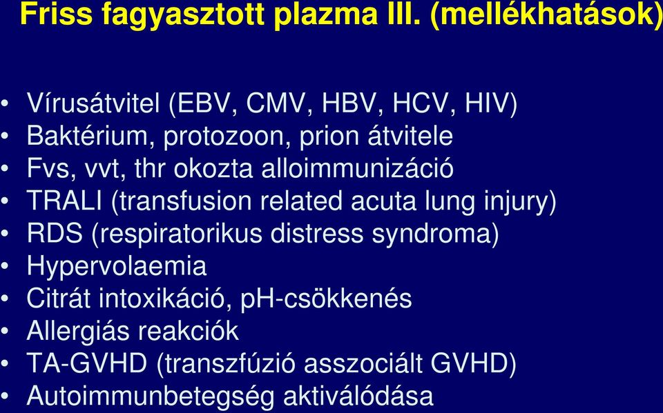 Fvs, vvt, thr okozta alloimmunizáció TRALI (transfusion related acuta lung injury) RDS