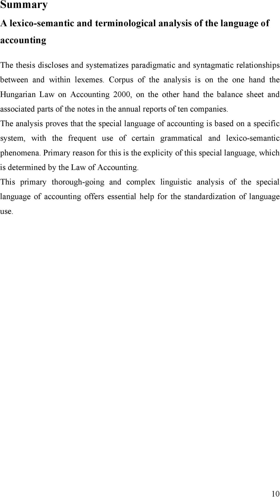 The analysis proves that the special language of accounting is based on a specific system, with the frequent use of certain grammatical and lexico-semantic phenomena.