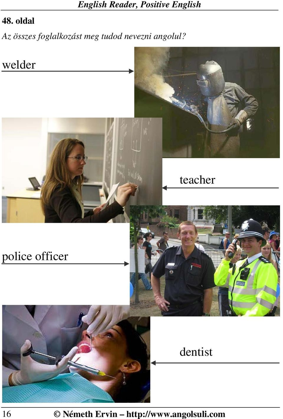 welder teacher police officer