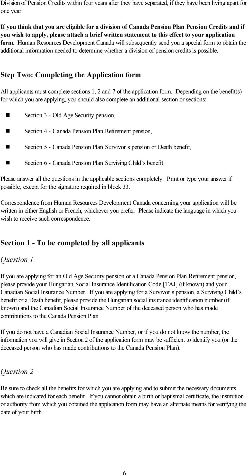 Human Resources Development Canada will subsequently send you a special form to obtain the additional information needed to determine whether a division of pension credits is possible.