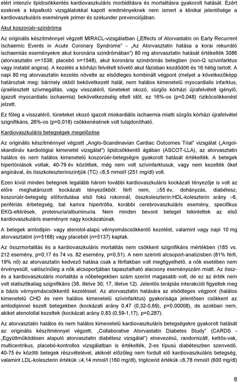 Akut koszorúér-szindróma Az originális készítménnyel végzett MIRACL-vizsgálatban ( Effects of Atorvastatin on Early Recurrent Ischaemic Events in Acute Coronary Syndrome - Az Atorvasztatin hatása a