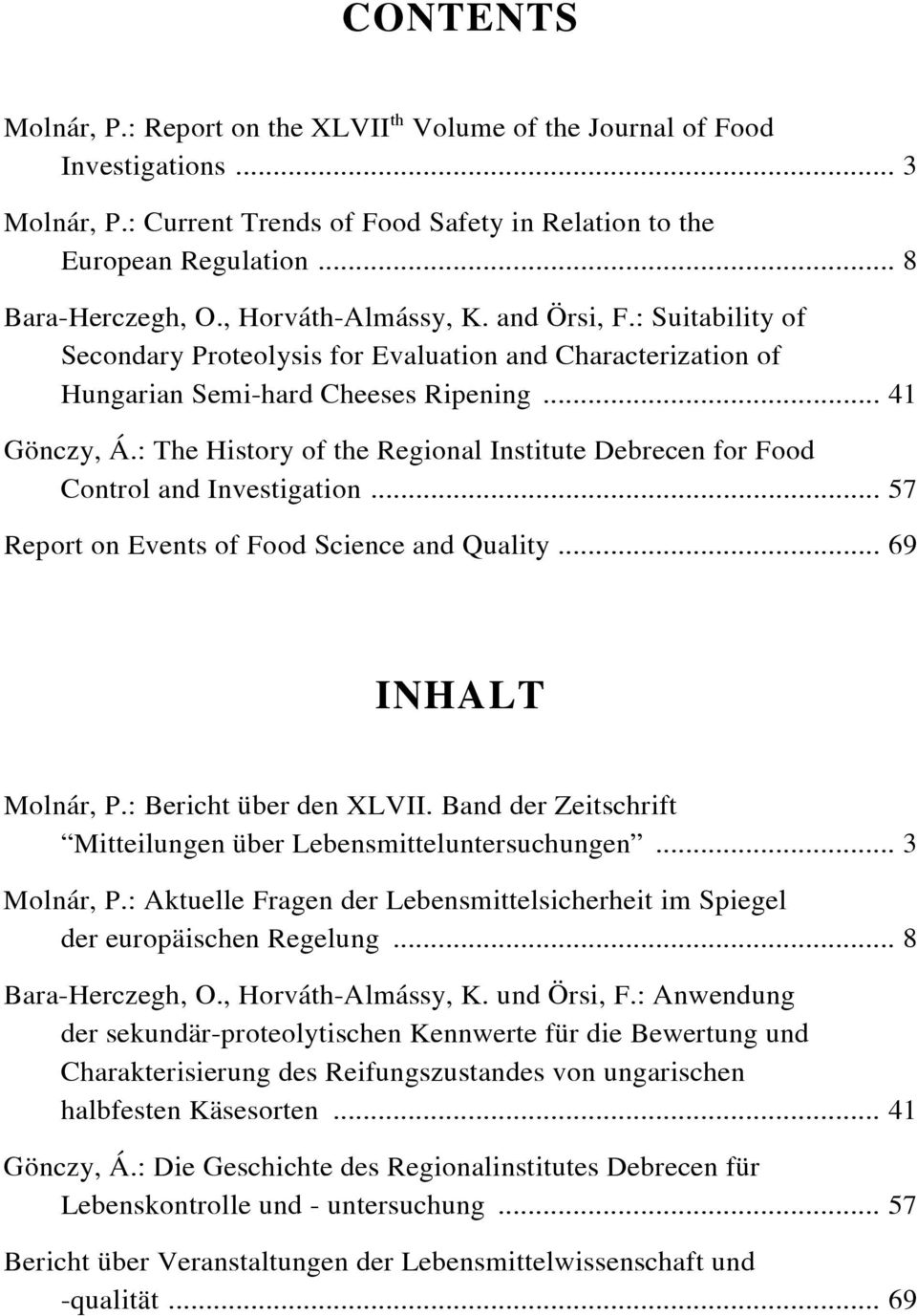 : The History of the Regional Institute Debrecen for Food Control and Investigation... 57 Report on Events of Food Science and Quality... 69 INHALT Molnár, P.: Bericht über den XLVII.