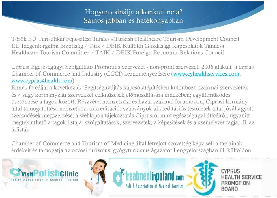 Tanácsa Healthcare Tourism Committee / TAIK / DEIK Foreign Economic Relations Council Ciprusi Egészségügyi Szolgáltató Promotiós Szervezet - non-profit szervezet, 2006 alakult a ciprus Chamber of