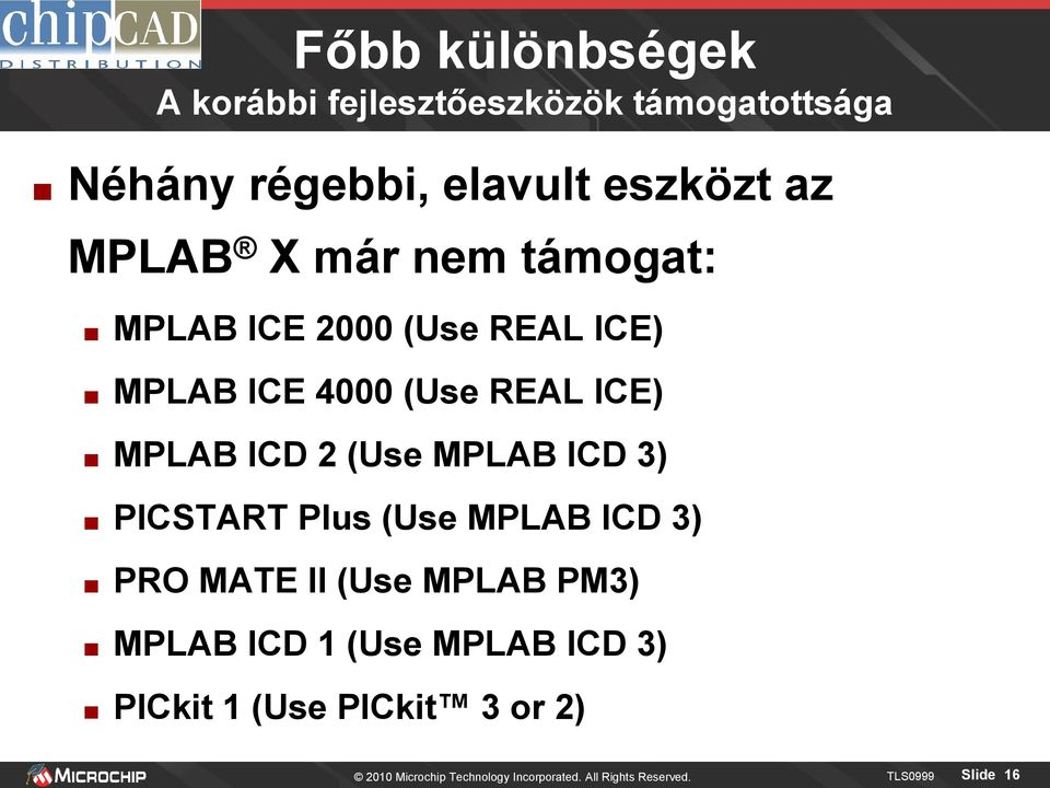 ICD 3) PICSTART Plus (Use MPLAB ICD 3) PRO MATE II (Use MPLAB PM3) MPLAB ICD 1 (Use MPLAB ICD 3)