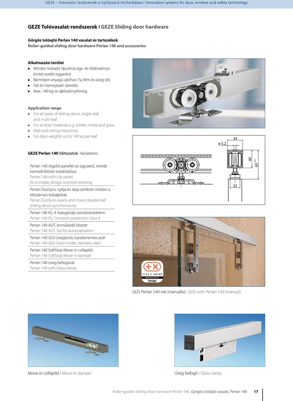 140 kg-os ajtószárnytömeg Application range c For all types of sliding doors, single-leaf and multi-leaf c For all door materials e.g. timber, metal and glass c Wall and ceiling mounting c For door weights up to 140 kg per leaf GEZE Perlan 140 Változatok I Variations ø 5.