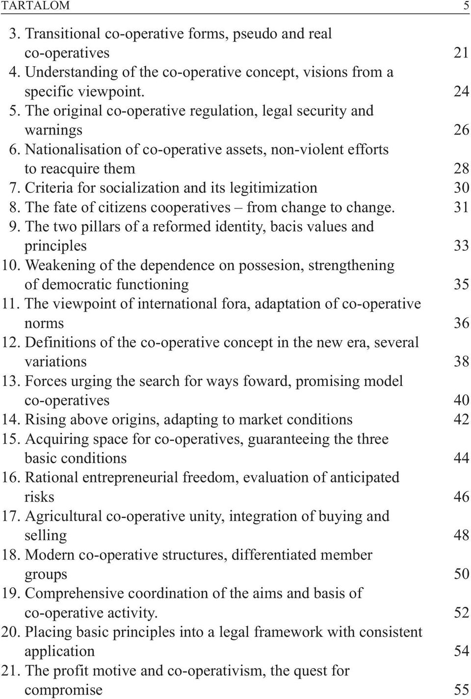 Criteria for socialization and its legitimization 30 8. The fate of citizens cooperatives from change to change. 31 9. The two pillars of a reformed identity, bacis values and principles 33 10.
