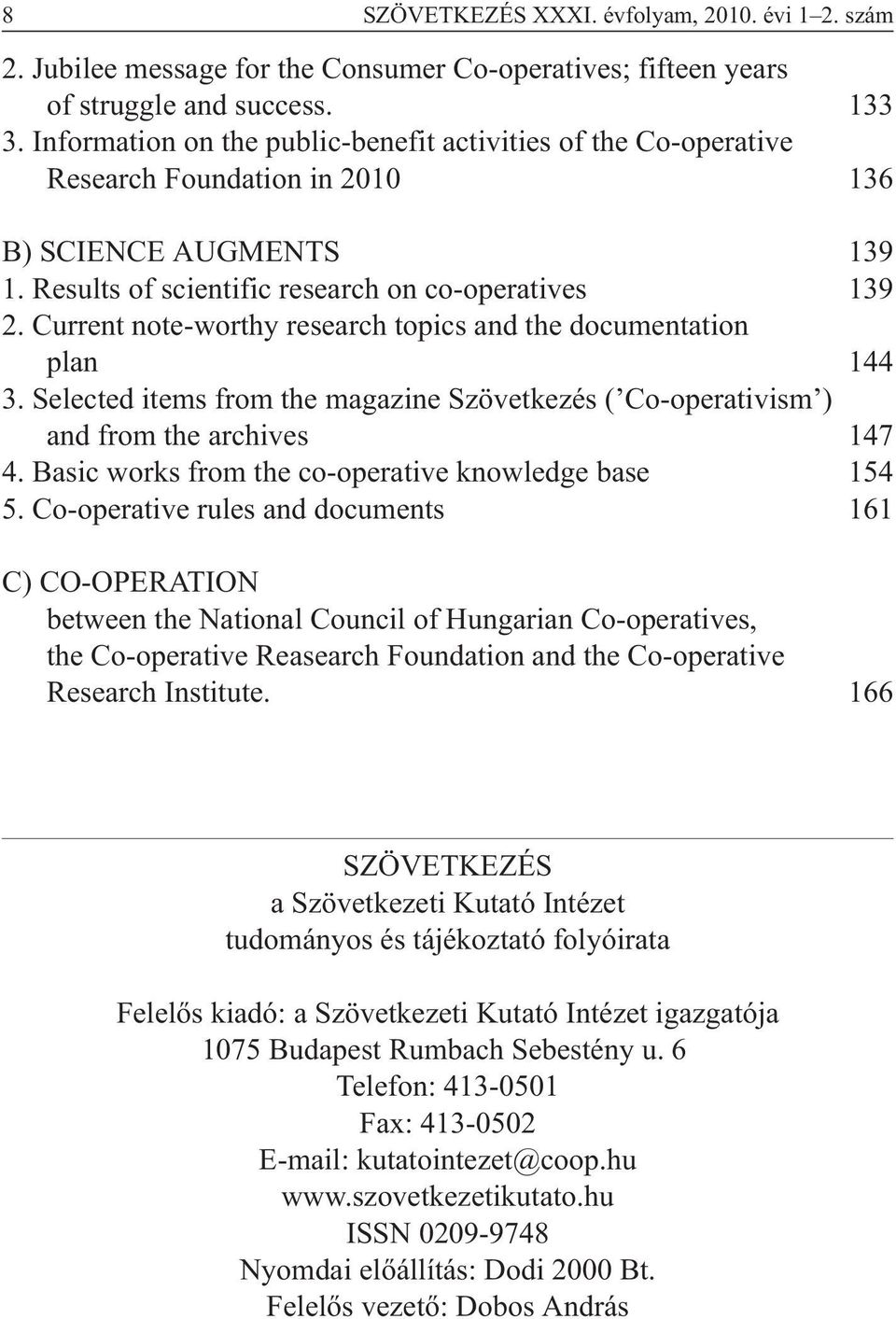 Current note-worthy research topics and the documentation plan 144 3. Selected items from the magazine Szövetkezés ( Co-operativism ) and from the archives 147 4.