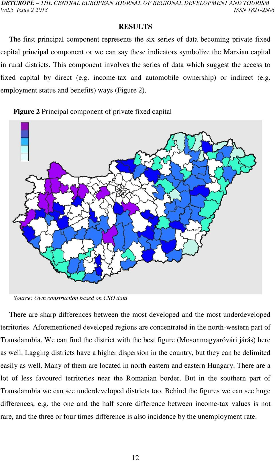 Figure 2 Principal component of private fixed capital Most developed districts (12) Relatively developed districts (21) Slightly developed districts (40) Undeveloped districts (24) Most undeveloped