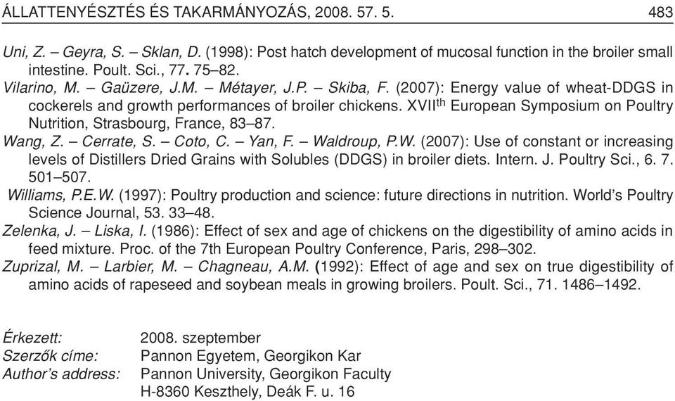 XVII th European Symposium on Poultry Nutrition, Strasbourg, France, 83 87. Wang, Z. Cerrate, S. Coto, C. Yan, F. Waldroup, P.W. (2007): Use of constant or increasing levels of Distillers Dried Grains with Solubles (DDGS) in broiler diets.