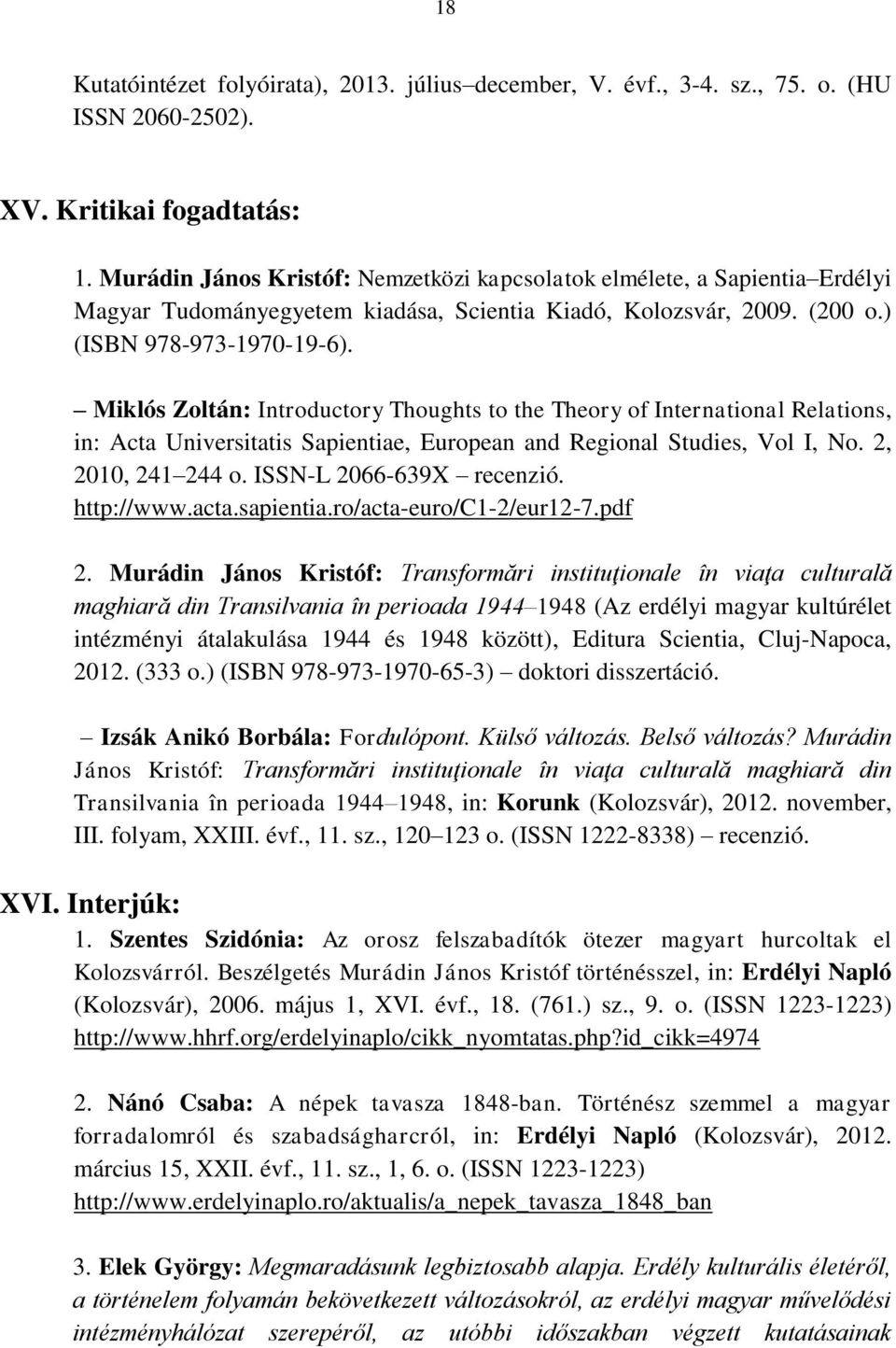 Miklós Zoltán: Introductory Thoughts to the Theory of International Relations, in: Acta Universitatis Sapientiae, European and Regional Studies, Vol I, No. 2, 2010, 241 244 o.
