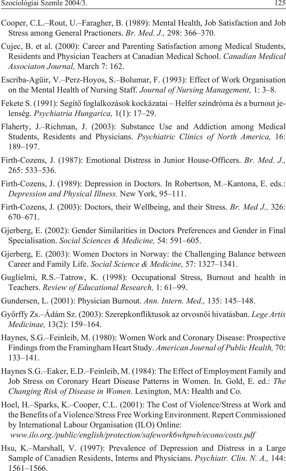 Perz-Hoyos, S. Bolumar, F. (1993): Effect of Work Organisation on the Mental Health of Nursing Staff. Journal of Nursing Management, 1: 3 8. Fekete S.
