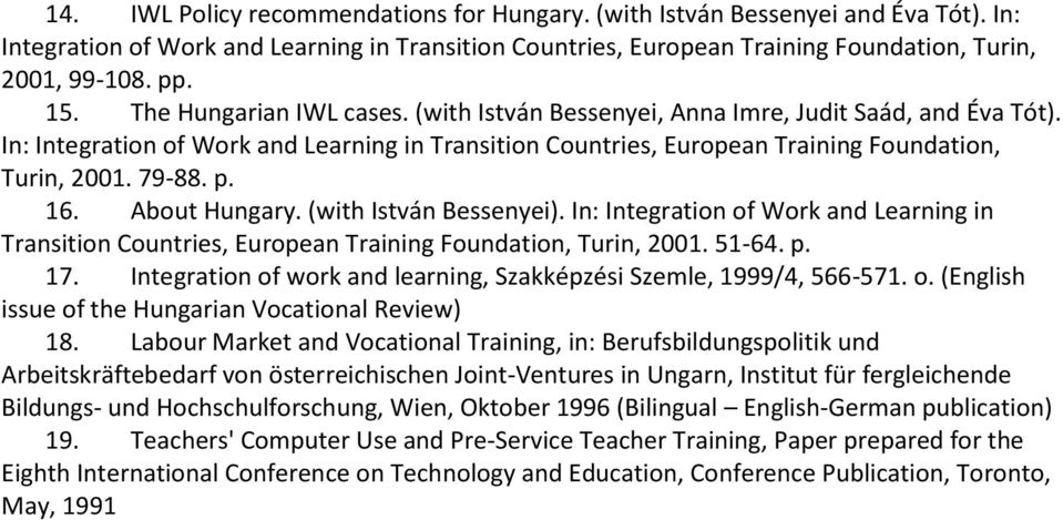 79-88. p. 16. About Hungary. (with István Bessenyei). In: Integration of Work and Learning in Transition Countries, European Training Foundation, Turin, 2001. 51-64. p. 17.