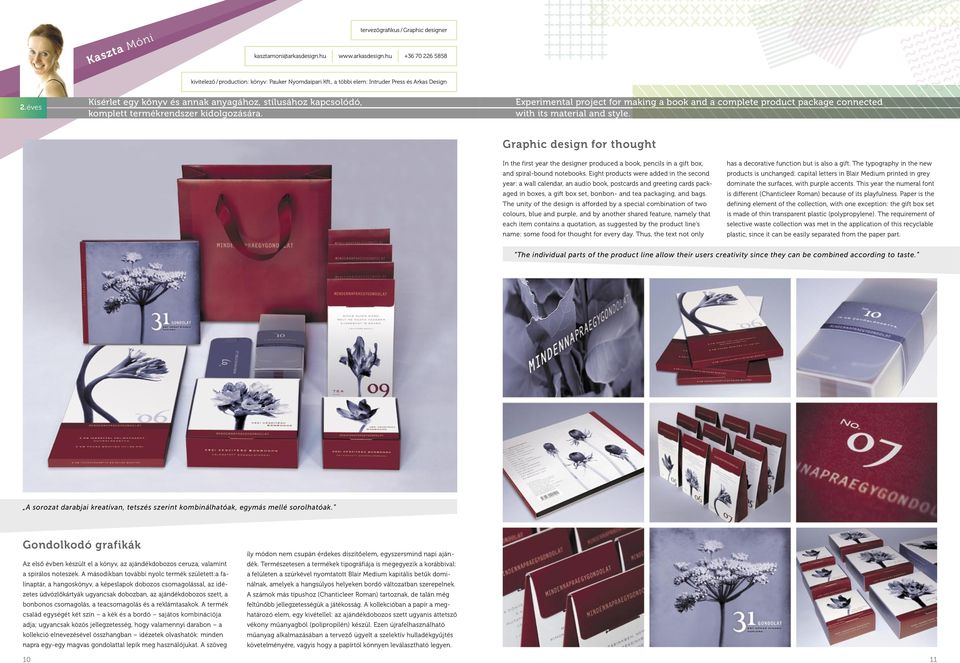 Experimental project for making a book and a complete product package connected with its material and style.