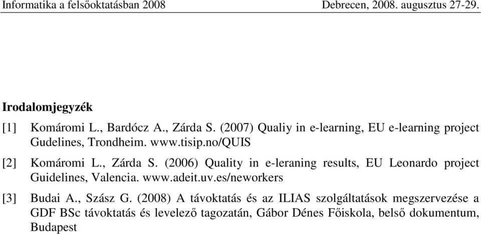 , Zárda S. (2006) Quality in e-leraning results, EU Leonardo project Guidelines, Valencia. www.adeit.uv.