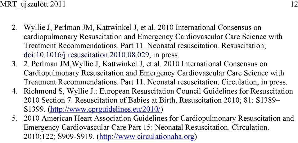 resuscitation.2010.08.029, in press. 3. 2. Perlman JM,Wyllie J, Kattwinkel J, et al.