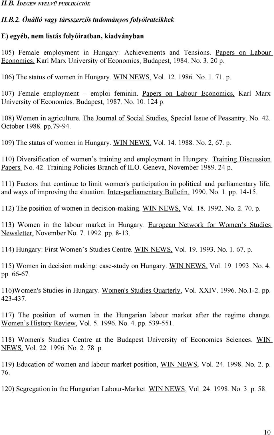 Papers on Labour Economics, Karl Marx University of Economics. Budapest, 1987. No. 10. 124 p. 108) Women in agriculture. The Journal of Social Studies, Special Issue of Peasantry. No. 42.
