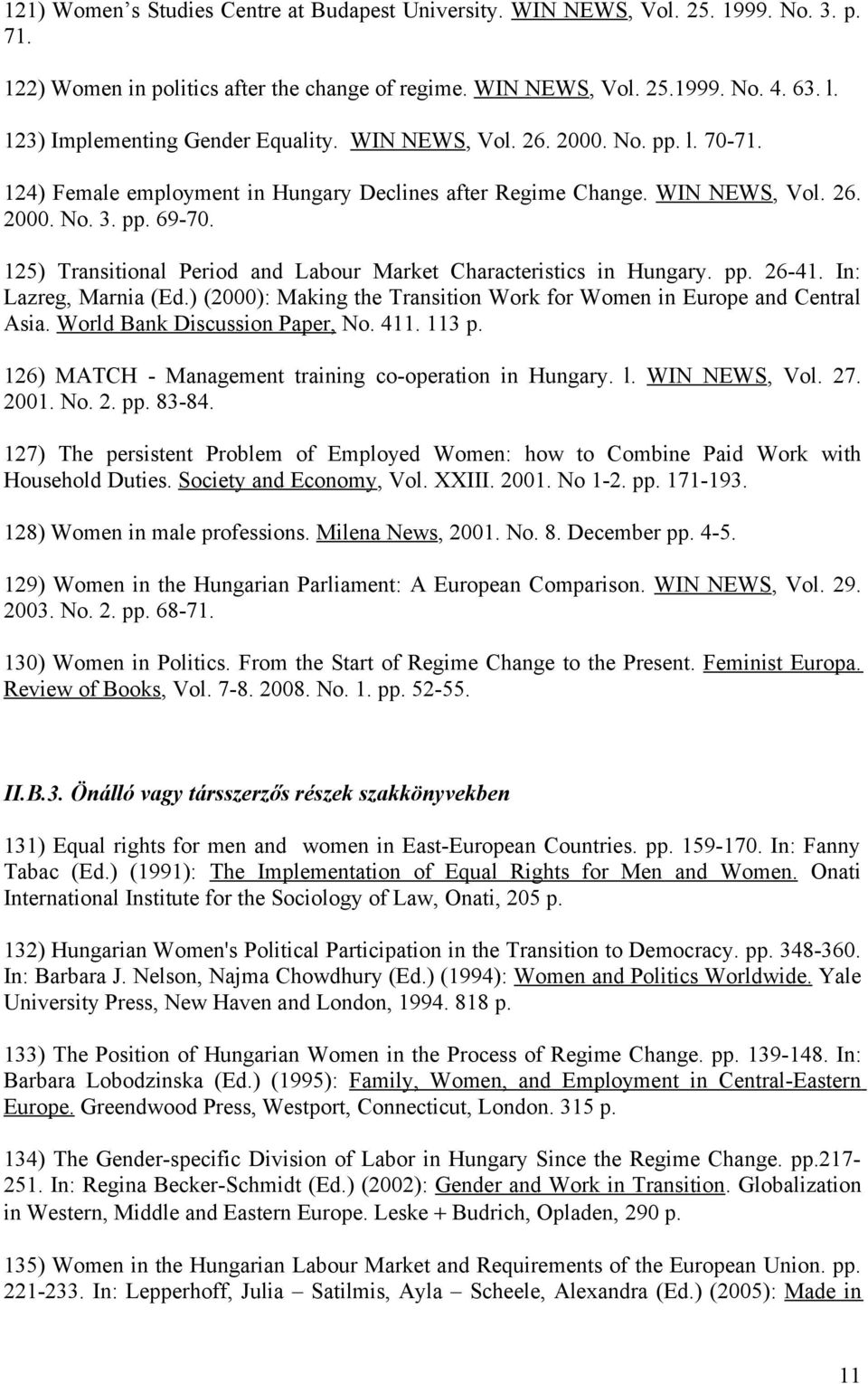 125) Transitional Period and Labour Market Characteristics in Hungary. pp. 26-41. In: Lazreg, Marnia (Ed.) (2000): Making the Transition Work for Women in Europe and Central Asia.