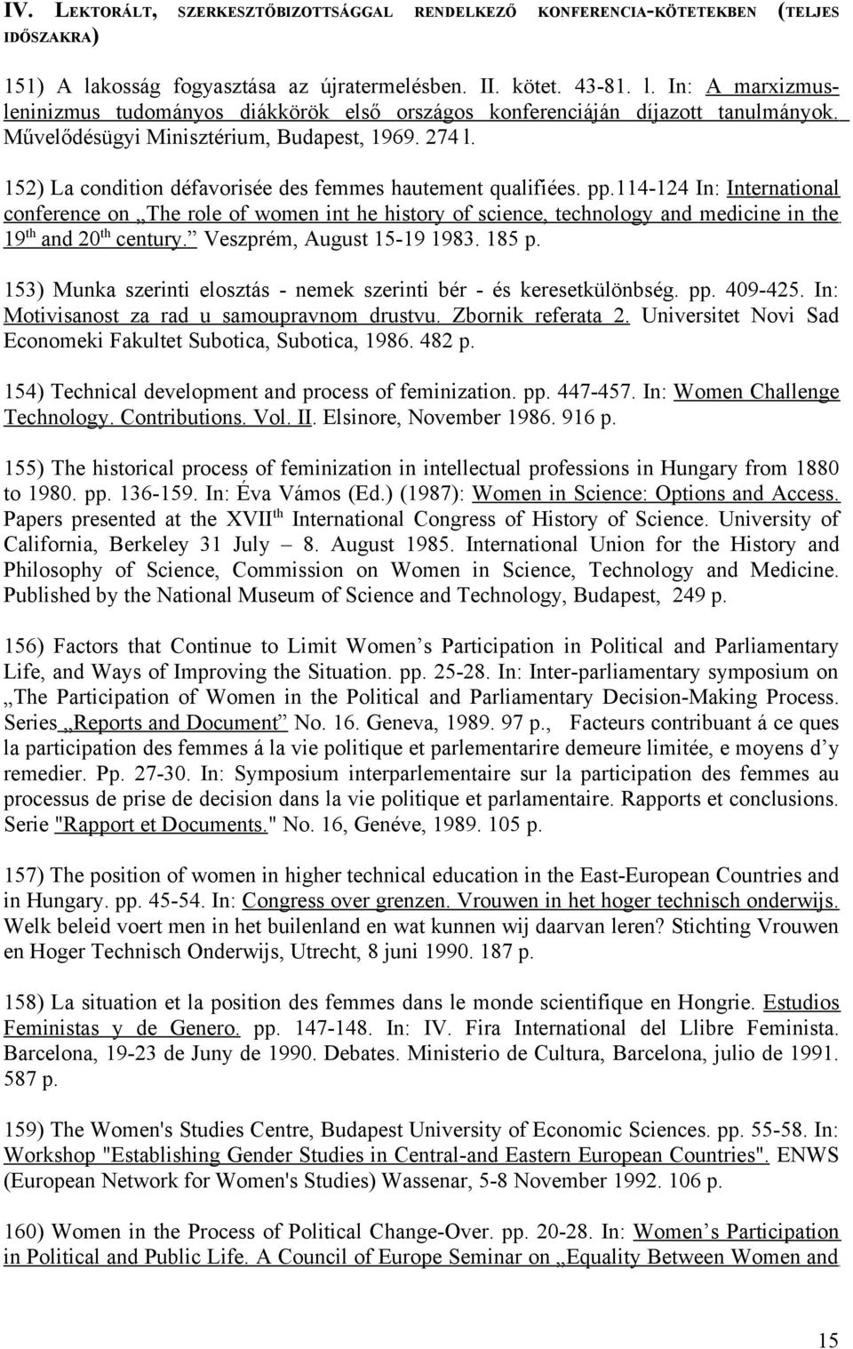 114-124 In: International conference on The role of women int he history of science, technology and medicine in the 19 th and 20 th century. Veszprém, August 15-19 1983. 185 p.