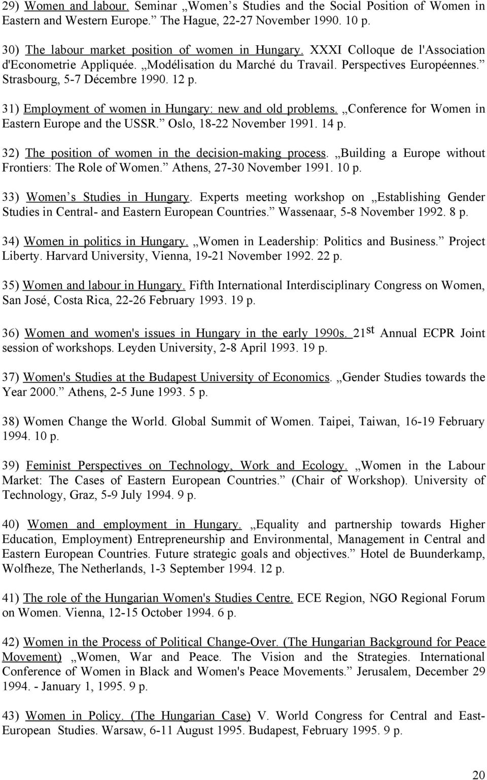 31) Employment of women in Hungary: new and old problems. Conference for Women in Eastern Europe and the USSR. Oslo, 18-22 November 1991. 14 p.