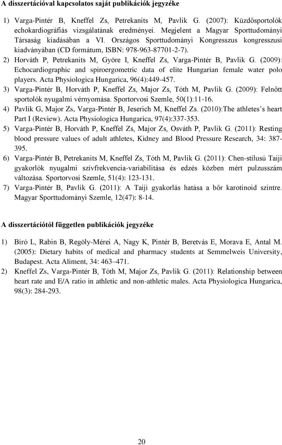 2) Horváth P, Petrekanits M, Györe I, Kneffel Zs, Varga-Pintér B, Pavlik G. (2009): Echocardiographic and spiroergometric data of elite Hungarian female water polo players.