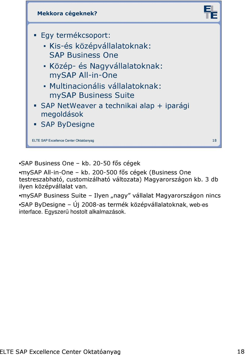 Business Suite SAP NetWeaver a technikai alap + iparági megoldások SAP ByDesigne 18 SAP Business One kb. 20-50 fıs cégek mysap All-in-One kb.
