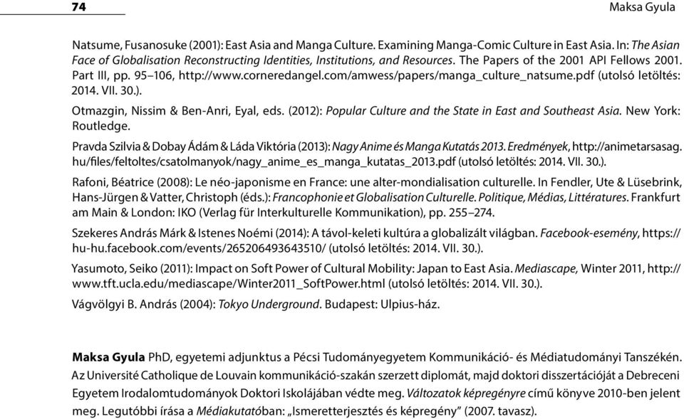com/amwess/papers/manga_culture_natsume.pdf (utolsó letöltés: 2014. VII. 30.). Otmazgin, Nissim & Ben-Anri, Eyal, eds. (2012): Popular Culture and the State in East and Southeast Asia.