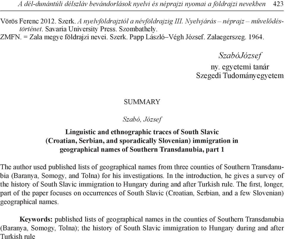 egyetemi tanár Szegedi Tudományegyetem SUMMARY Szabó, József Linguistic and ethnographic traces of South Slavic (Croatian, Serbian, and sporadically Slovenian) immigration in geographical names of