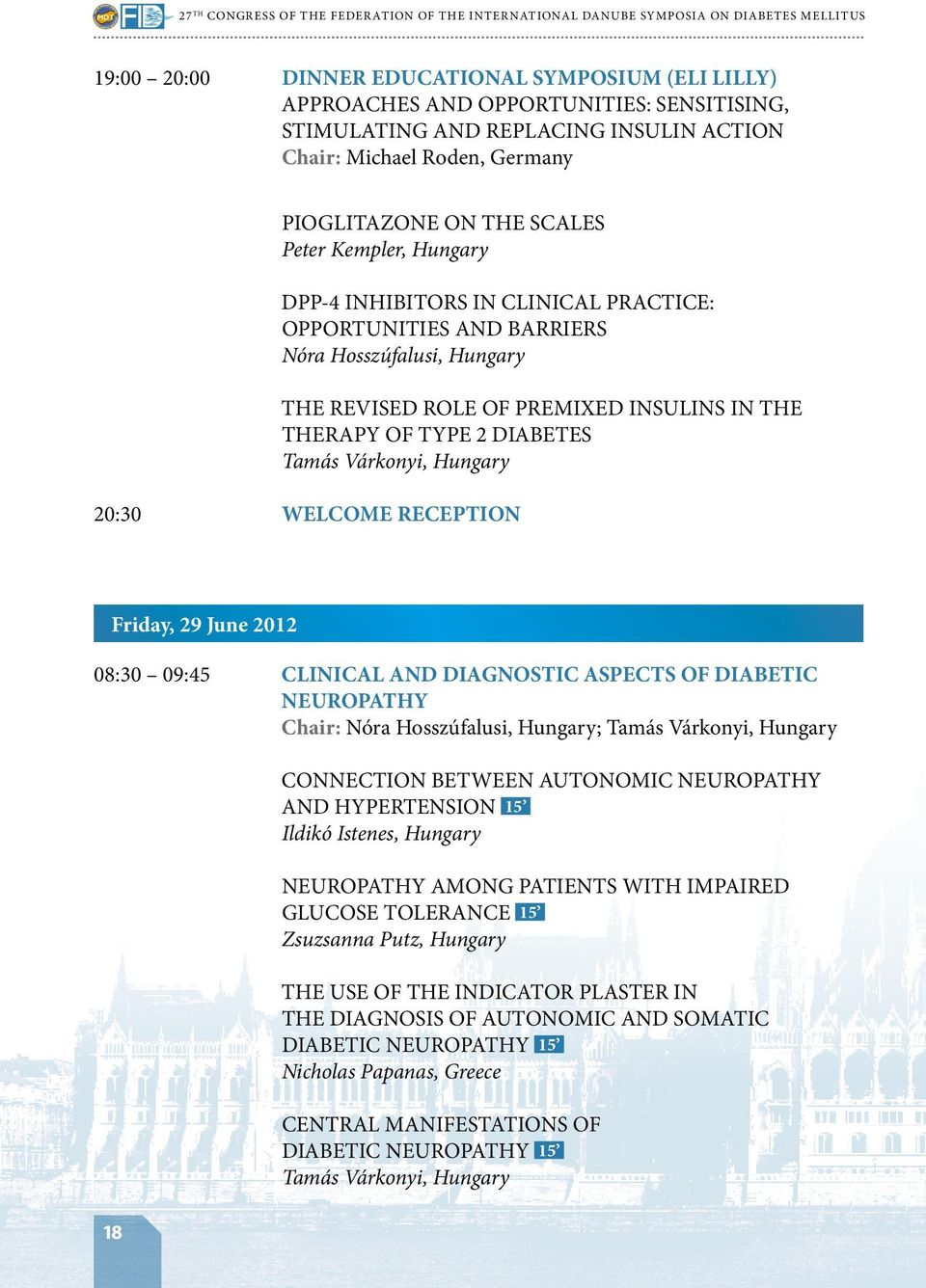 Hungary the REVISED ROLE OF PREMIXED INSULINS IN THE THERAPY OF TYPE 2 DIABETES Tamás Várkonyi, Hungary 20:30 WELCOME RECEPTION Friday, 29 June 2012 08:30 09:45 CLINICAL AND DIAGNOSTIC ASPECTS OF