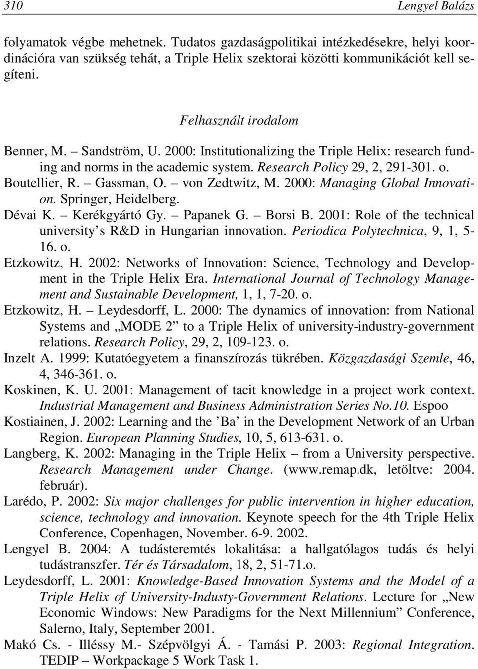 Gassman, O. von Zedtwitz, M. 2000: Managing Global Innovation. Springer, Heidelberg. Dévai K. Kerékgyártó Gy. Papanek G. Borsi B. 2001: Role of the technical university s R&D in Hungarian innovation.