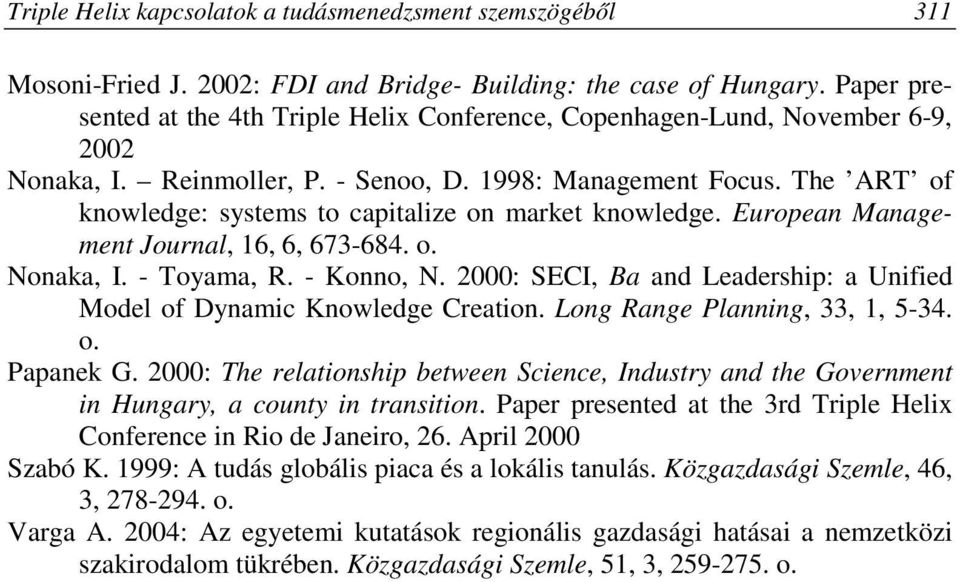 The ART of knowledge: systems to capitalize on market knowledge. European Management Journal, 16, 6, 673-684. o. Nonaka, I. - Toyama, R. - Konno, N.