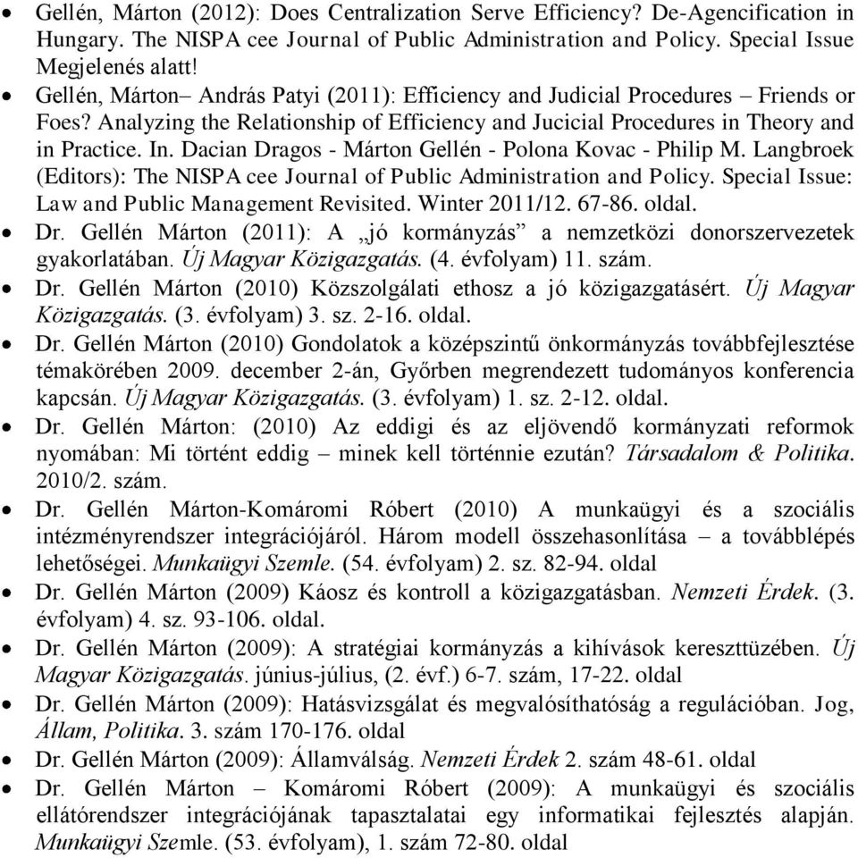 Dacian Dragos - Márton Gellén - Polona Kovac - Philip M. Langbroek (Editors): The NISPA cee Journal of Public Administration and Policy. Special Issue: Law and Public Management Revisited.