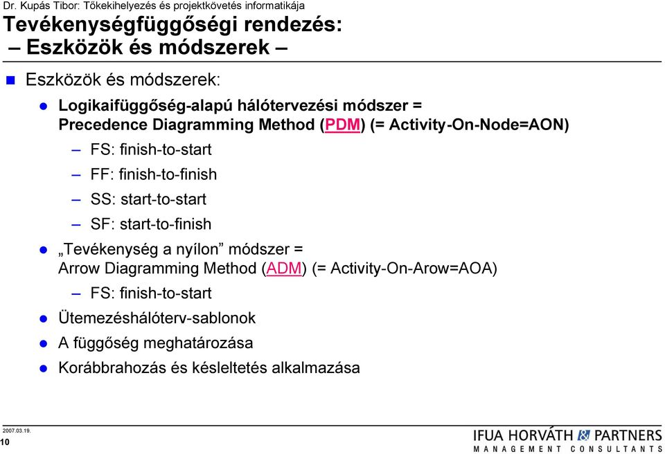 start-to-start SF: start-to-finish Tevékenység a nyílon módszer = Arrow Diagramming Method (ADM) (=