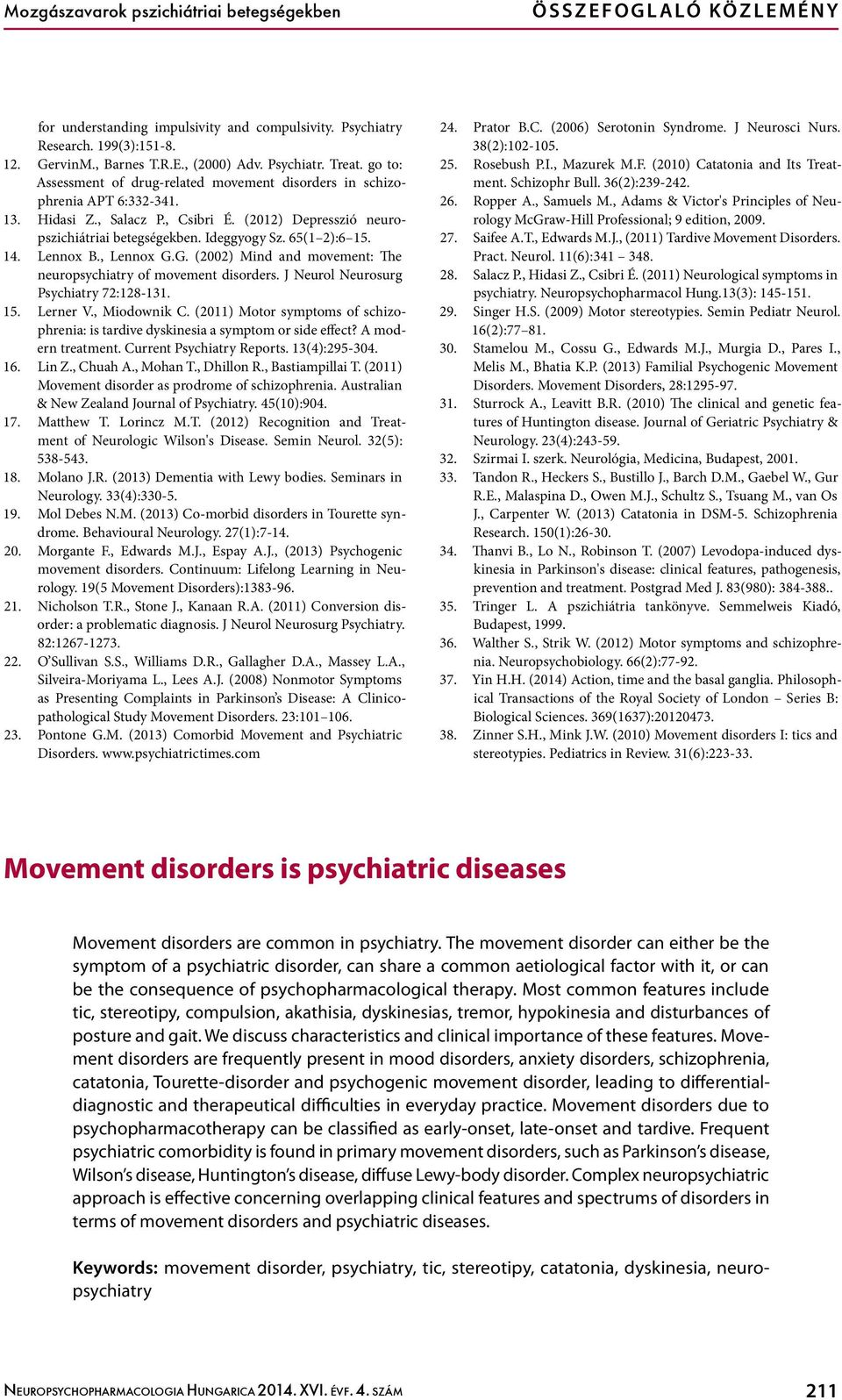 14. Lennox B., Lennox G.G. (2002) Mind and movement: The neuropsychiatry of movement disorders. J Neurol Neurosurg Psychiatry 72:128-131. 15. Lerner V., Miodownik C.