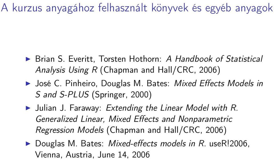 Pinheiro, Douglas M. Bates: Mixed Effects Models in S and S-PLUS (Springer, 2000) Julian J.