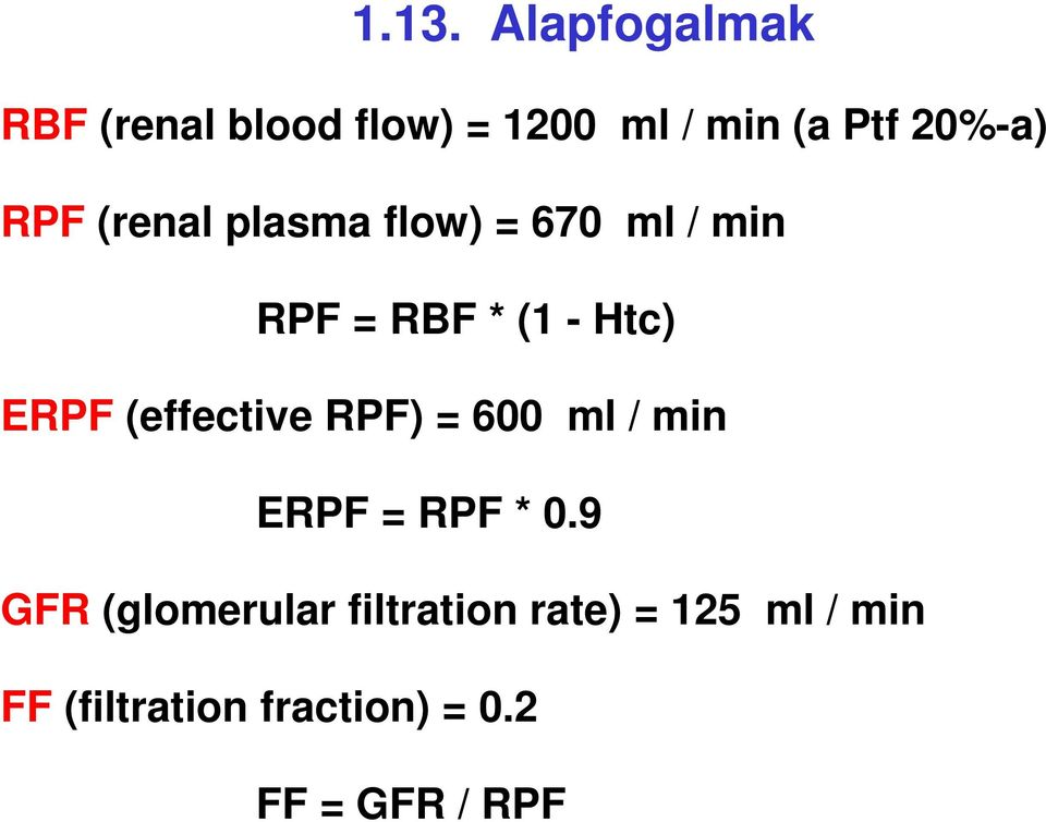 ERPF (effective RPF) = 600 ml / min ERPF = RPF * 0.