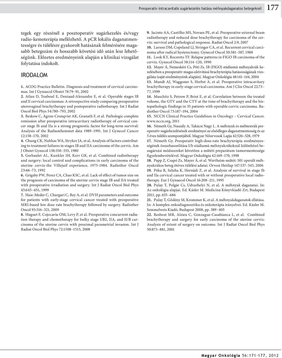Előzetes eredményeink alapján a klinikai vizsgálat folytatása indokolt. IRODALOM 1. ACOG Practice Bulletin. Diagnosis and treatment of cervical carcinomas. Int J Gynaecol Obstet 78:79 91, 2002 2.