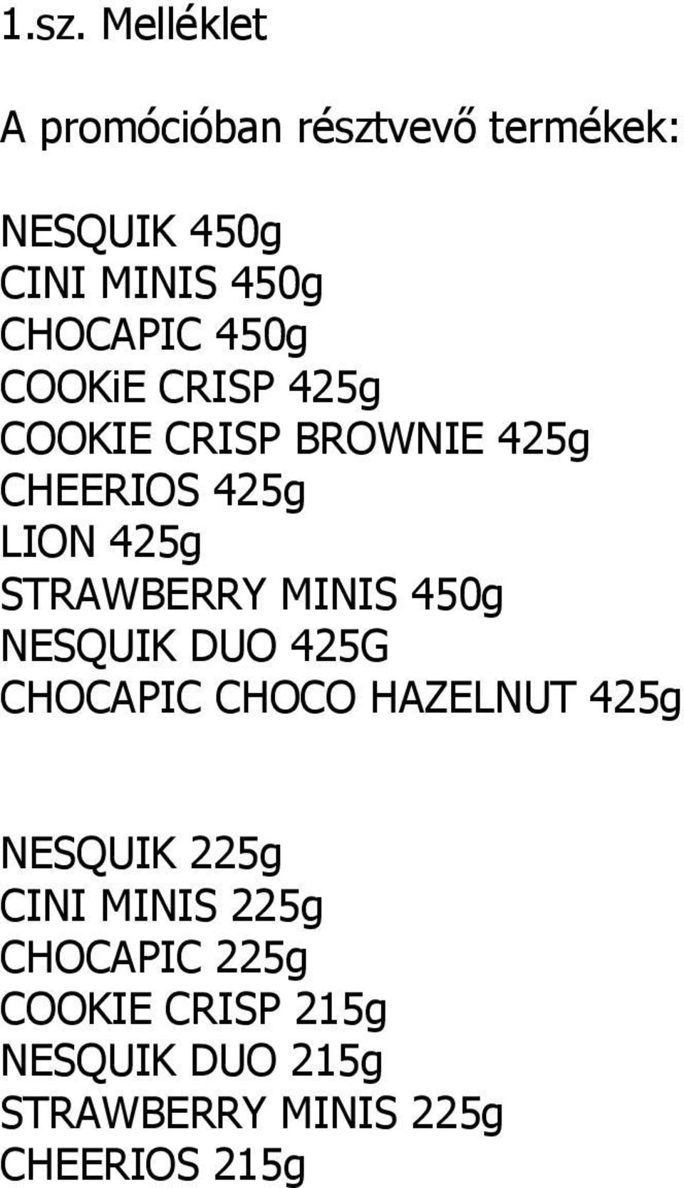 STRAWBERRY MINIS 450g NESQUIK DUO 425G CHOCAPIC CHOCO HAZELNUT 425g NESQUIK 225g CINI