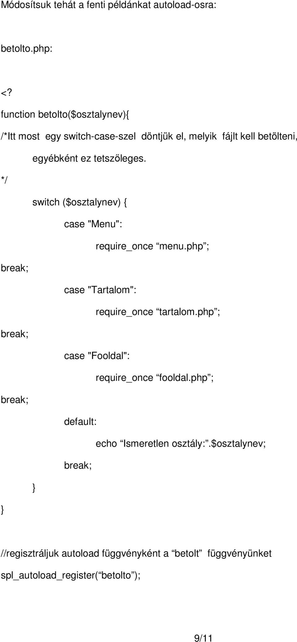 "tetszőleges. */ switch ($osztalynev) { case ""Menu"": require_once menu.php ; break; case ""Tartalom"": require_once tartalom."