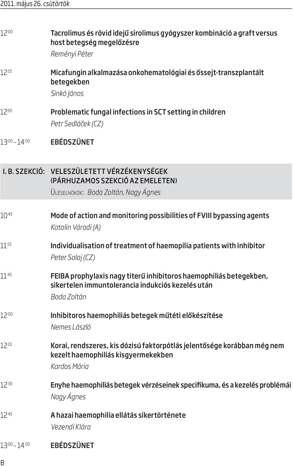 betegekben Sinkó János 12 30 Problematic fungal infections in SCT setting in children Petr Sedláček (CZ) 13 00 14 00 EBÉDSZÜNET I. B.