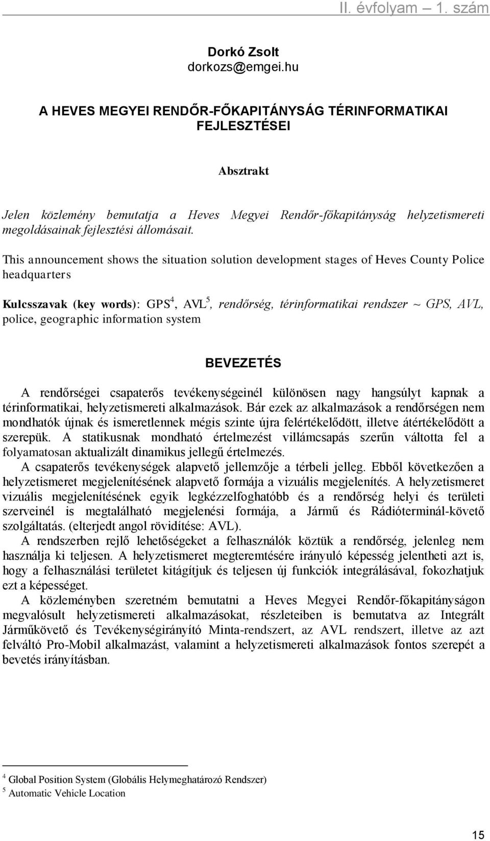 This announcement shows the situation solution development stages of Heves County Police headquarters Kulcsszavak (key words): GPS 4, AVL 5, rendőrség, térinformatikai rendszer ~ GPS, AVL, police,